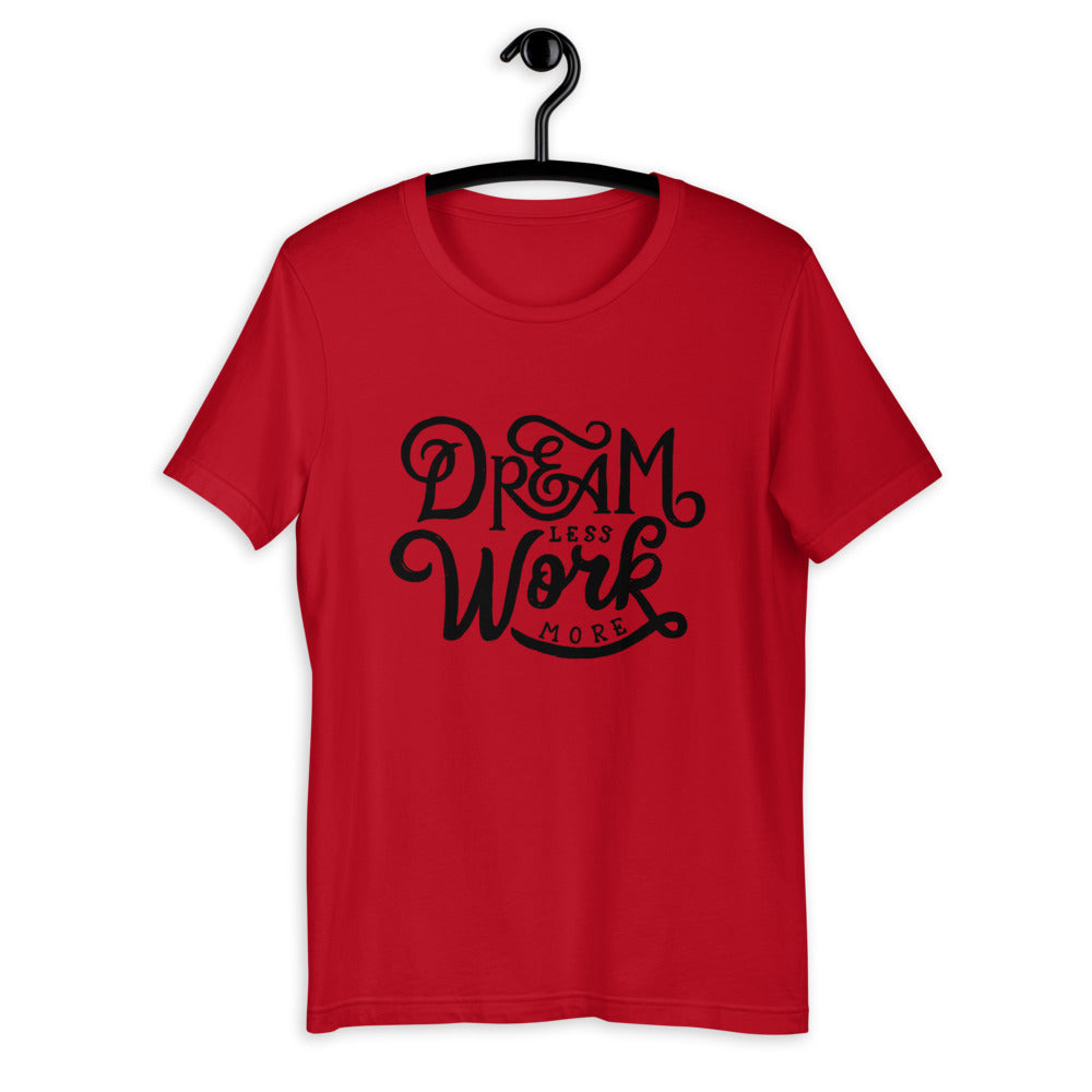 Dream Less Work More Short-Sleeve T-Shirt