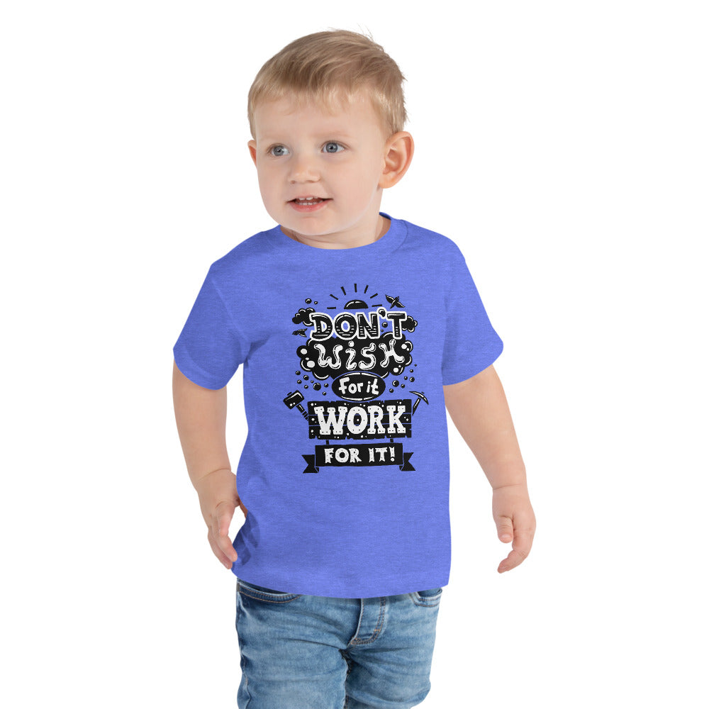 Don't Wish For It Toddler Tee