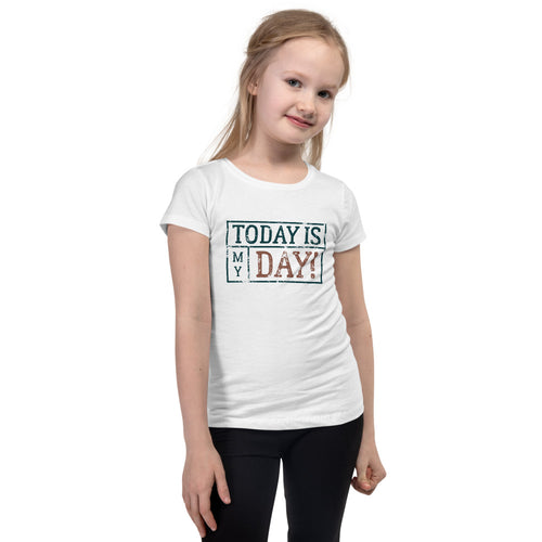 Today Is My Day Girl's T-Shirt