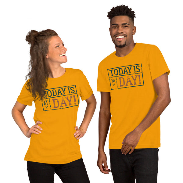Today Is My Day Short-Sleeve Unisex T-Shirt