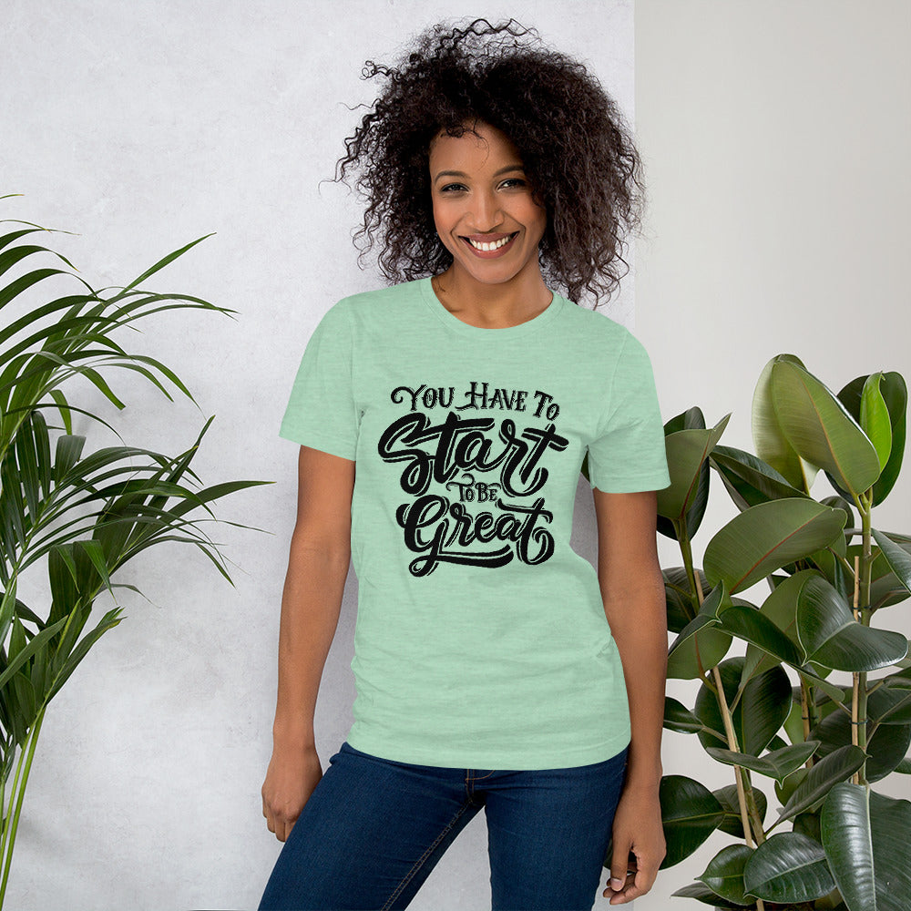 Start To Be Great T-Shirt