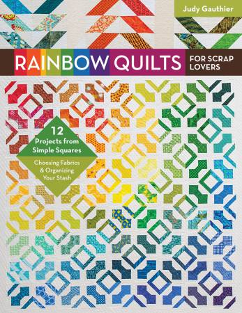 Rainbow Quilts for Scrap Lovers by Judy Gauthier