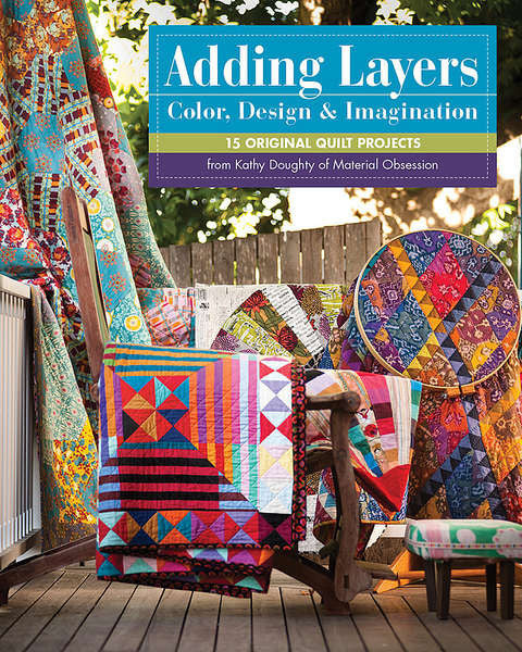 Adding Layers Color Design & Imagination - The Quilter's Bazaar