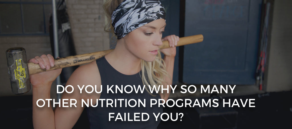 Do you know why so many other nutrition programs have failed you?