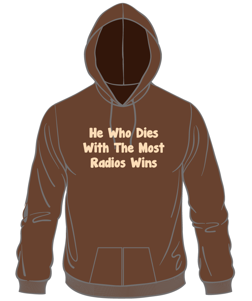 H105-He Who Dies With The Most Radios Wins Hoodie