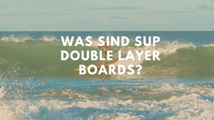 Was sind SUP Double Layer Boards?