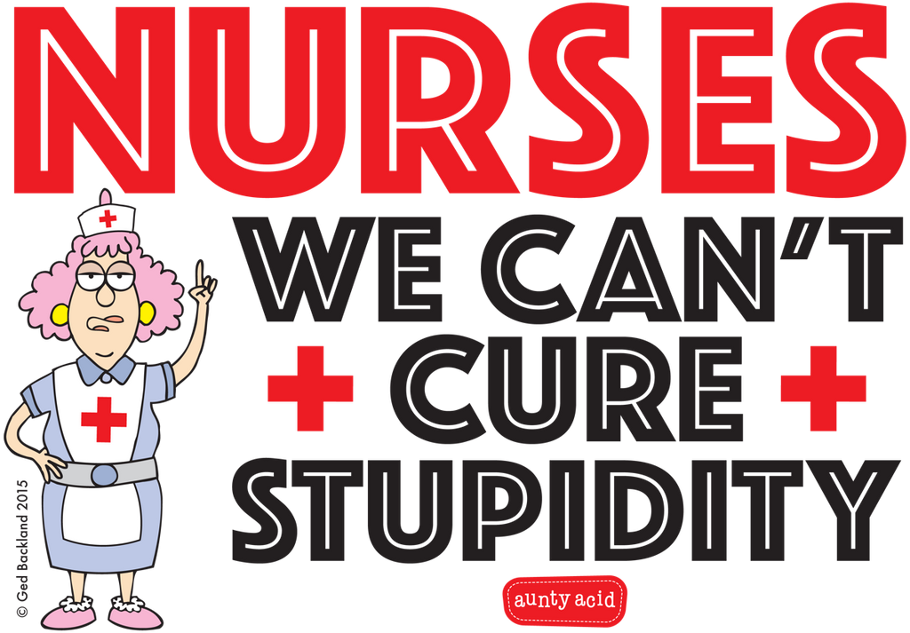 Aunty Acid 'Stupidity' Nurse