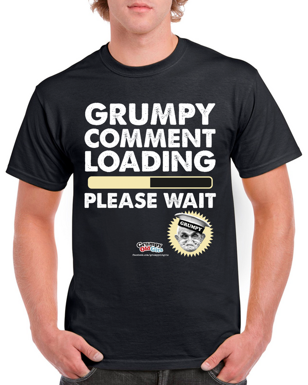 Grumpy Old Gits Loading Comment T-Shirt