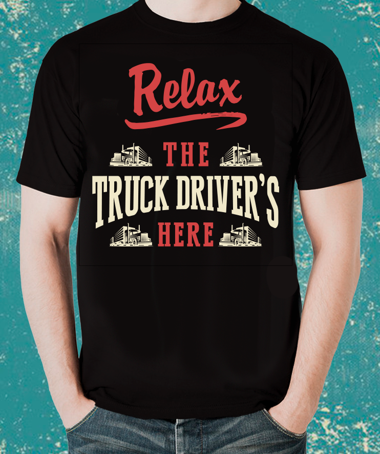 Relax The TRUCK DRIVER  is here  T-Shirt