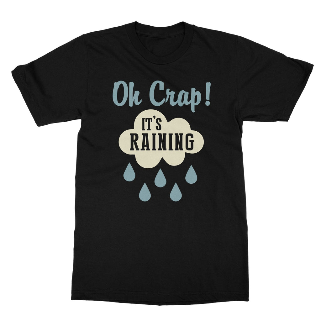 Oh Crap It's Raining Softstyle T-Shirt
