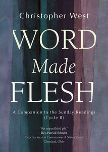 Word Made Flesh - CYCLE B: A Companion to the Sunday Readings (paperback)