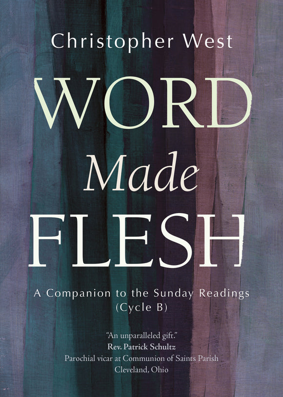 Word Made Flesh - CYCLE B: A Companion to the Sunday Readings (paperback) PREORDER — release Aug. 21, 2020