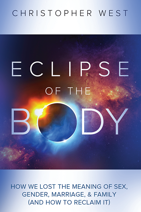 Eclipse of the Body: How We Lost the Meaning of Sex, Gender, Marriage & Family (and How to Reclaim It) (paperback) FIRST COPY FREE + SHIPPING w/ discount code: ECLIPSE