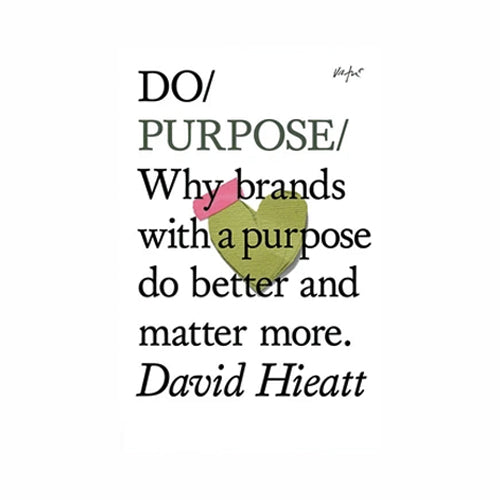 Do Purpose - Why brands with a purpose do better and matter more