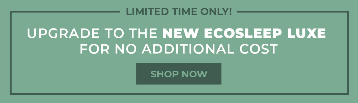 upgrade to new ecosleep luxe for no additional cost