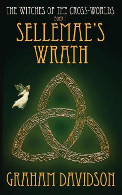 Sellemae's Wrath (Book 1 in The Witches of the Cross-Worlds series)