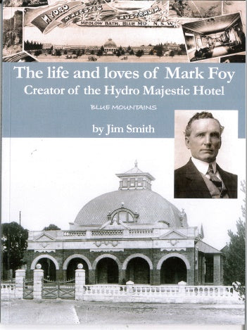 The Life and Loves of Mark Foy: Creator of the Hydro Majestic Hotel