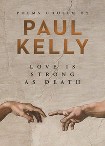 Love Is Strong As Death: Poems Chosen by Paul Kelly (HB)
