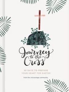 Journey to the Cross: 40 Days to Prepare for Easter