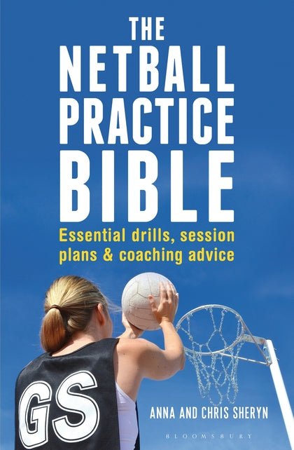 Netball Practice Bible: Essential Drills, Session Plans and Coaching Advice