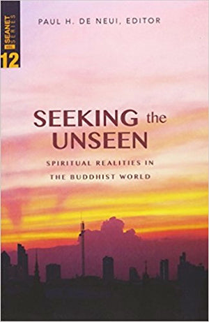 Seeking the Unseen: Spiritual Realities in the Buddhist World (Seanet 12)