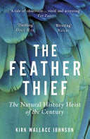 The Feather Thief: Beauty, Obsession, and the Natural History Heist of the Century (PB)