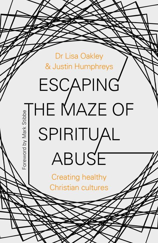 Escaping the Maze of Spiritual Abuse - Creating Healthy Christian Cultures