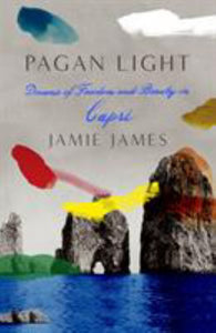 Pagan Light : Dreams of freedom and beauty in Capri