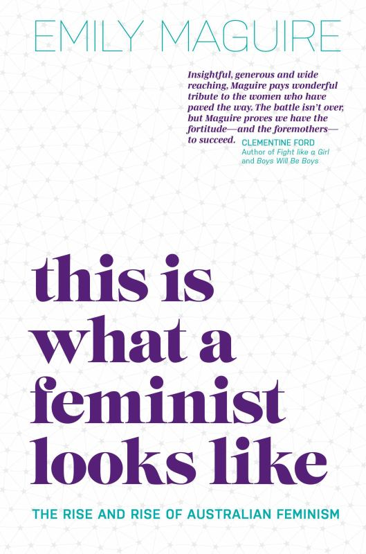 This Is What a Feminist Looks Like: The Rise and Rise of Australian Feminism