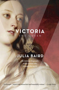 Victoria: The Woman Who Made the Modern World (HB)