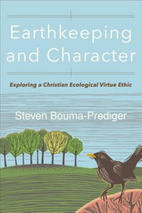Earthkeeping and Character - Exploring a Christian Ecological Virtue Ethic