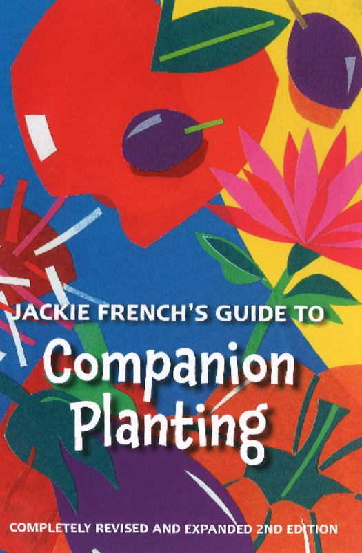 Jackie French's Guide to Companion Planting: Fully Revised and Expanded 2nd Edition