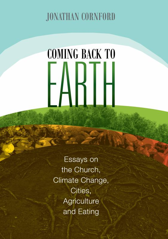 Coming back to earth: Essays on the Church, Climate Change, Cities, Agriculture and Eating