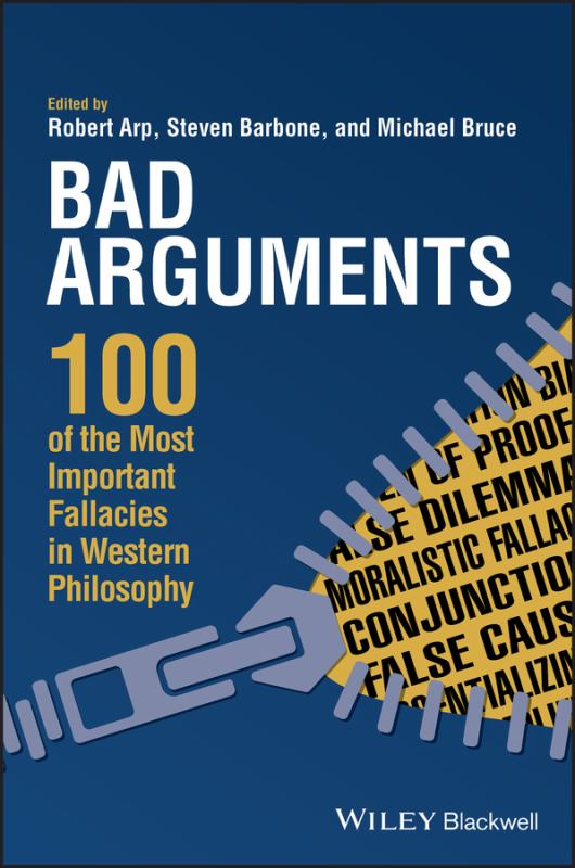 Bad Arguments - 100 of the Most Important Fallacies in Western Philosophy