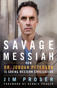 Savage Messiah - How Dr. Jordan Peterson Is Saving Western Civilization