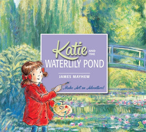 Katie and the Waterlily Pond: A Journey Through Five Magical Monet Masterpieces