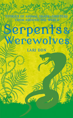 Serpents and Werewolves: Tales of Animal Shape-Shifters from Around the World