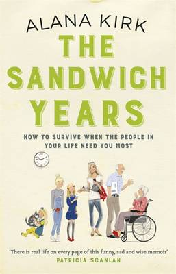 The Sandwich Years: How to Survive When the People in Your Life Need You Most