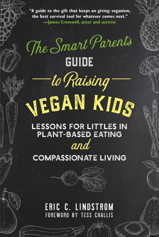 The Smart Parent's Guide to Raising Vegan Kids - Lessons for Littles in Plant-Based Eating and Compassionate Living