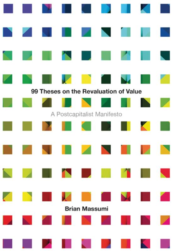 99 Theses on the Revaluation of Value - A Postcapitalist Manifesto