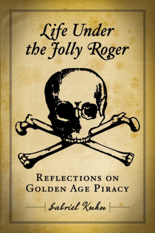 Life under the Jolly Roger - Reflections on Golden Age Piracy