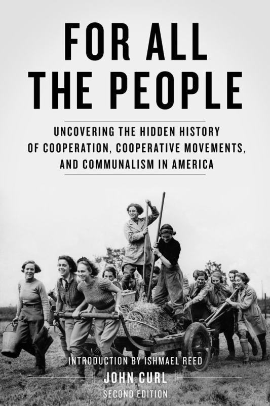 For All the People - Uncovering the Hidden History of Cooperation, Cooperative Movements, and Communalism in America