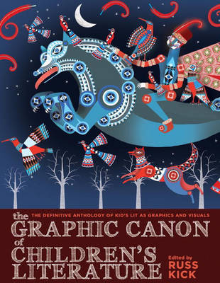 Graphic Canon of Children's Literature: The Definitive Anthology of Kid's Lit as Graphics and Visuals