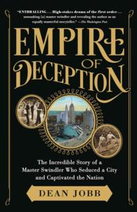 Empire of Deception - The Incredible Story of a Master Swindler Who Seduced a City and Captivated the Nation