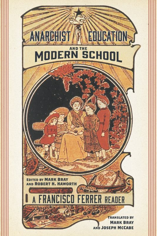 Anarchist Education and the Modern School - A Francisco Ferrer Reader