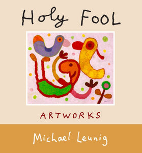 The Holy Fool: The pictures of Michael Leunig