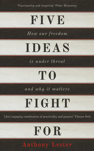 Five Ideas to Fight for: How Our Freedom is Under Threat and Why it Matters