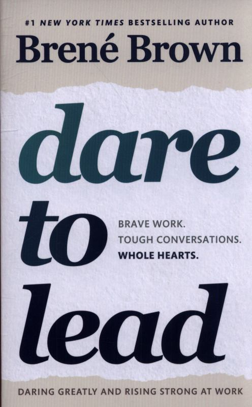 Dare to Lead: Bold Work. Tough Conversations. Whole Hearts