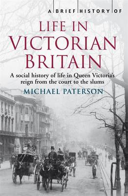 Life in Victorian Britain (A Brief History series)