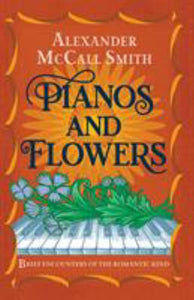 Pianos and Flowers: Brief Encounters of the Romantic Kind (HB)
